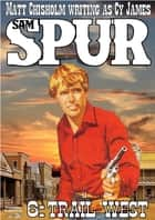 Sam Spur 6: Trail West ebook by Matt Chisholm