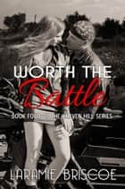 Worth The Battle (Heaven Hill #4) ebook by Laramie Briscoe