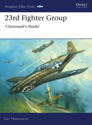 23rd Fighter Group - Chennault's Sharks ebook by Carl Molesworth