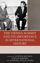 The Vienna Summit and Its Importance in International History ebook by Martin Kofler, Ol'ga Pavlenko, David Reynolds,...