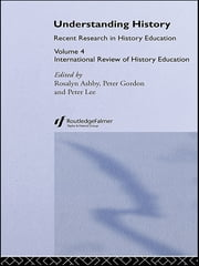 Understanding History - International Review of History Education 4 ebook by Ros Ashby,Professor Peter Gordon,Peter Lee