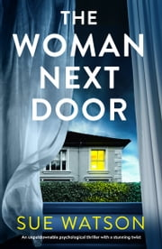 The Woman Next Door - An unputdownable psychological thriller with a stunning twist ebook by Sue Watson