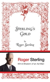 Sterling's Gold - Wit and Wisdom of an Ad Man ebook by Roger Sterling