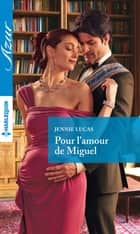Pour l'amour de Miguel ebook by Jennie Lucas