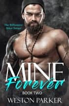 Mine Forever #2 - The Billionaire Biker Series, #2 ebook by Weston Parker