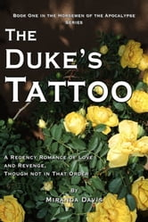 The Duke's Tattoo, A Regency Romance of Love and Revenge, Though Not in That Order ebook by Miranda Davis