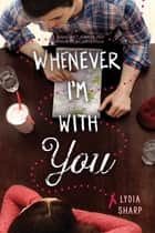 Whenever I'm With You ebook by Lydia Sharp