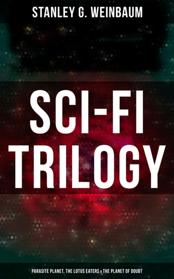 Sci-Fi Trilogy: Parasite Planet, The Lotus Eaters & The Planet of Doubt - Hamilton Hammond & Patricia Burlingame's Space Adventures eBook by Stanley G. Weinbaum