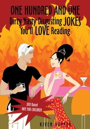 One Hundred and One Dirty Nasty Disgusting Jokes You'll Love Reading ebook by Kiven Hopper