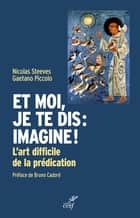 Et moi, je te dis : imagine ! - L'art difficile de la prédication ebook by Gaetano Piccolo, Nicolas Steeves