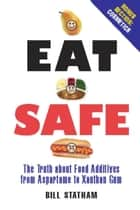 Eat Safe - The Truth about Additives from Aspartame to Xanthan Gum ebook by Bill Statham