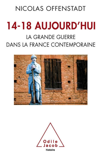 14-18 aujourd'hui - La Grande Guerre dans la France contemporaine ebook by Nicolas Offenstadt