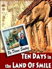 Ten Days in the Land of Smile: A Thailand Travelogue ebook by Diane Sontag
