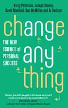 Change Anything - The new science of personal success ebook by Kerry Patterson, Joseph Grenny, David Maxfield,...
