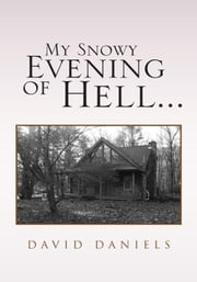 My Snowy Evening of Hell... ebook by David Daniels