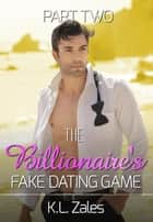 The Billionaire's Fake Dating Game (Part Two) - The Billionaire's Artist, #2 ebook by K.L. Zales