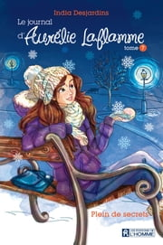 Le journal d'Aurélie Laflamme - Tome 7 - Plein de secrets ebook by India Desjardins