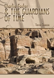 Charlie Foster & The Guardians of Time ebook by Trevor Johnson