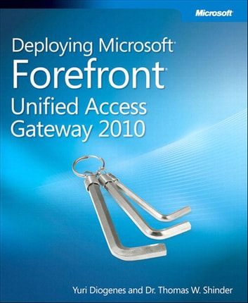 Deploying Microsoft Forefront Unified Access Gateway 2010 ebook by Thomas Shinder,Yuri Diogenes