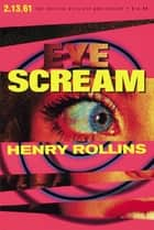 Eye Scream ebook by Henry Rollins