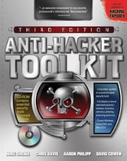 Anti-Hacker Tool Kit, Third Edition ebook by Mike Shema,Chris Davis,Aaron Philipp,David Cowen