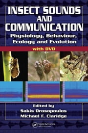 Insect Sounds and Communication: Physiology, Behaviour, Ecology, and Evolution ebook by Drosopoulos, Sakis