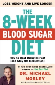 The 8-Week Blood Sugar Diet - How to Beat Diabetes Fast (and Stay Off Medication) ebook by Michael Mosley