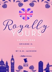 The Milliners (Royally Yours Season 1, Episode 3) ebook by K. M. Jackson