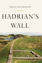 Hadrian's Wall ebook by Adrian Goldsworthy