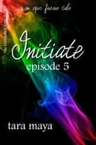Initiate – Yellow Bear (Book 1-Episode 5) ebook by Tara Maya