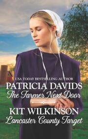 The Farmer Next Door & Lancaster Country Target - An Anthology ebook by Patricia Davids, Kit Wilkinson