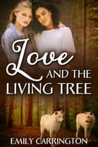 Love and the Living Tree ebook by Emily Carrington