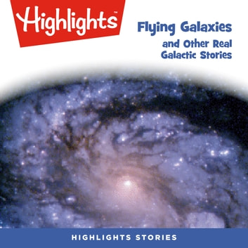 Flying Galaxies and Other Real Galactic Stories audiobook by Highlights for Children,Highlights for Children