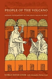 People of the Volcano - Andean Counterpoint in the Colca Valley of Peru ebook by Noble David Cook,Alexandra Parma Cook