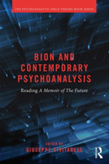 Bion and Contemporary Psychoanalysis - Reading A Memoir of the Future ebook by