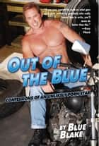 Out of the Blue - Confessions of an Unlikely Porn Star ebook by
