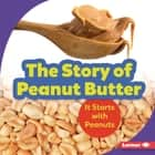 The Story of Peanut Butter - It Starts with Peanuts audiobook by