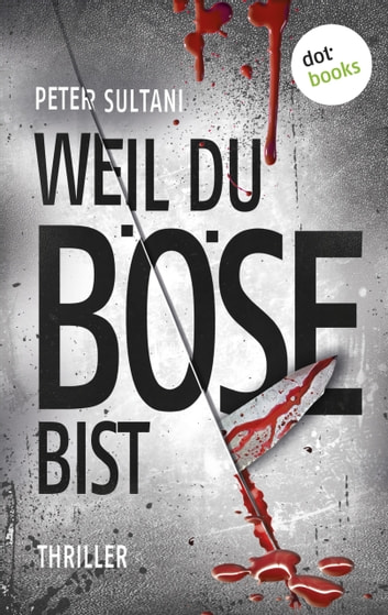 Weil du böse bist - Thriller ebook by Peter Sultani