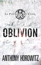 Le pouvoir des Cinq 5 - Oblivion ebook by Anthony Horowitz