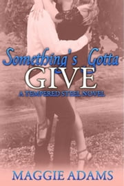 Something's Gotta Give - A Tempered Steel Novel, #3 ebook by Maggie Adams