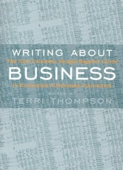 Writing about Business: The New Knight-Bagehot Guide to Economics and Business Jouranlism ebook by Thompson, Terri