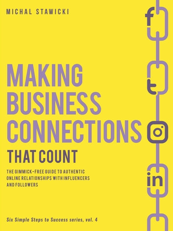 Making Business Connections That Counts - Six Simple Steps to Success, #4 ebook by Michal Stawicki