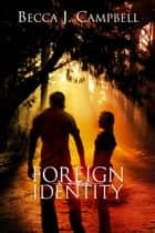 Foreign Identity ebook by Becca J. Campbell