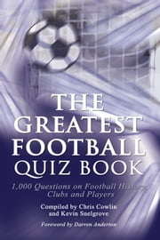The Greatest Football Quiz Book ebook by Chris Cowlin