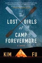 The Lost Girls of Camp Forevermore - A Novel 電子書籍 by Kim Fu