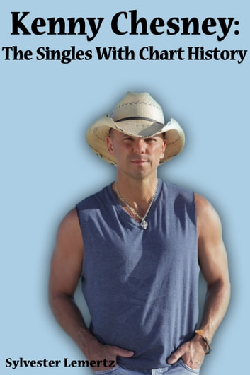Kenny Chesney: The Singles with Chart History ebook by Sylvester Lemertz