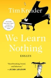 We Learn Nothing - Essays and Cartoons ebook by Tim Kreider