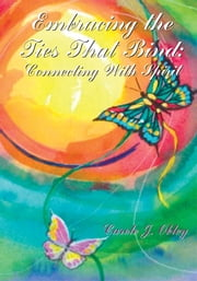 Embracing the Ties That Bind: Connecting with Spirit ebook by Carole J. Obley