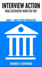 Interview Action: Build Your Foundation [Book 1] ebook by Richard N. Stephenson