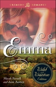 Emma: The Wild And Wanton Edition ebook by Micah Persell, Jane Austen